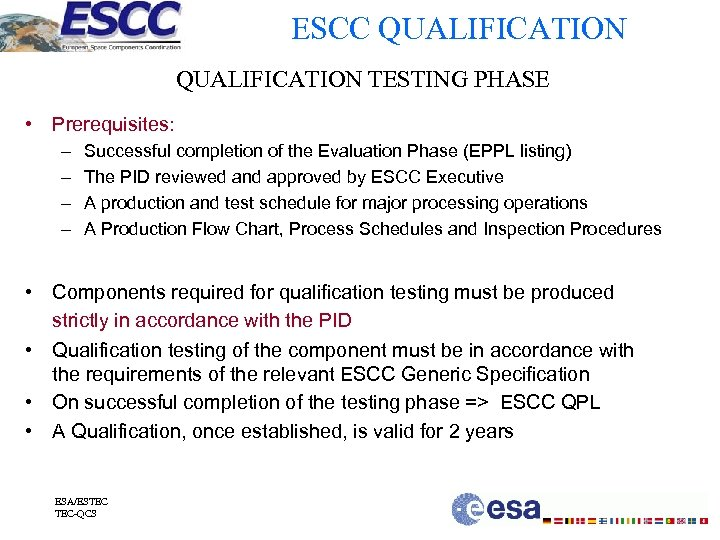 ESCC QUALIFICATION TESTING PHASE • Prerequisites: – – Successful completion of the Evaluation Phase