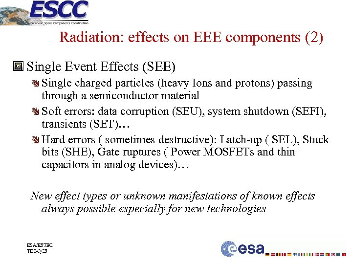 Radiation: effects on EEE components (2) Single Event Effects (SEE) Single charged particles (heavy