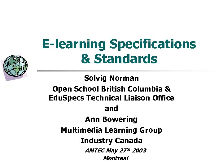 E-learning Specifications & Standards Solvig Norman Open School British Columbia & Edu. Specs Technical