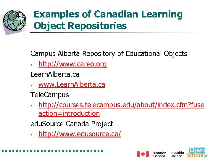 Examples of Canadian Learning Object Repositories Campus Alberta Repository of Educational Objects § http: