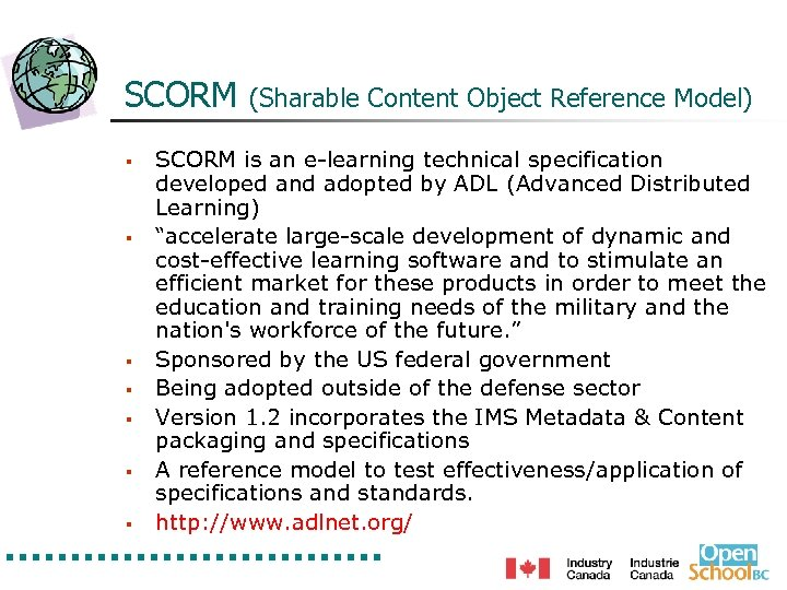 SCORM § § § § (Sharable Content Object Reference Model) SCORM is an e-learning