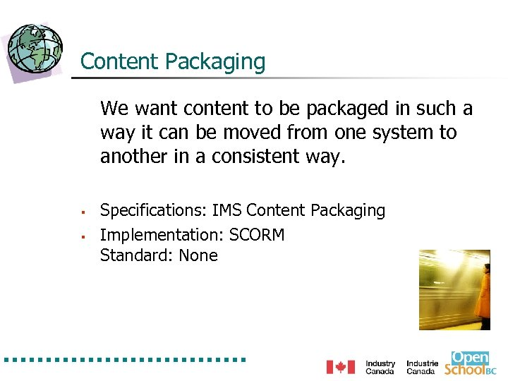 Content Packaging We want content to be packaged in such a way it can
