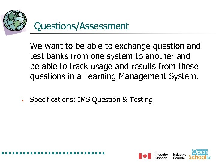 Questions/Assessment We want to be able to exchange question and test banks from one
