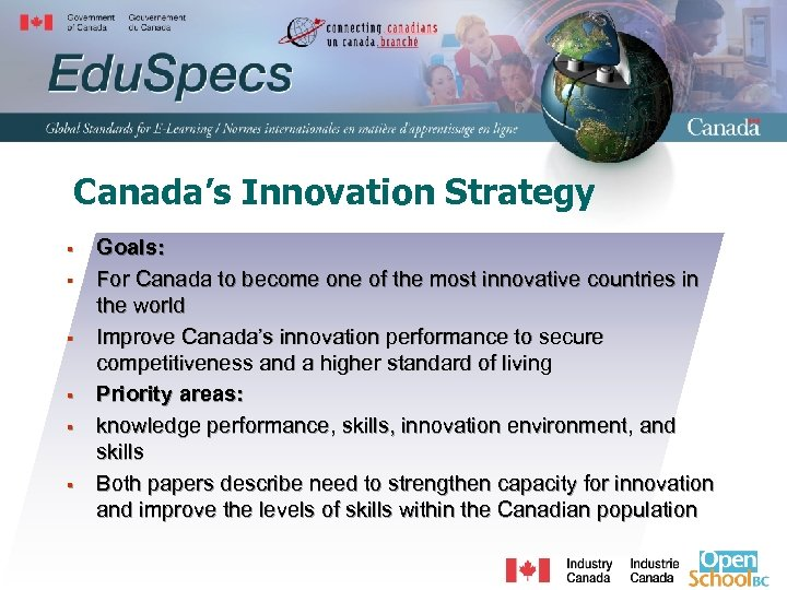 Canada's Innovation Strategy § § § Goals: For Canada to become one of the