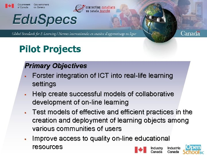 Pilot Projects Primary Objectives § Forster integration of ICT into real-life learning settings §
