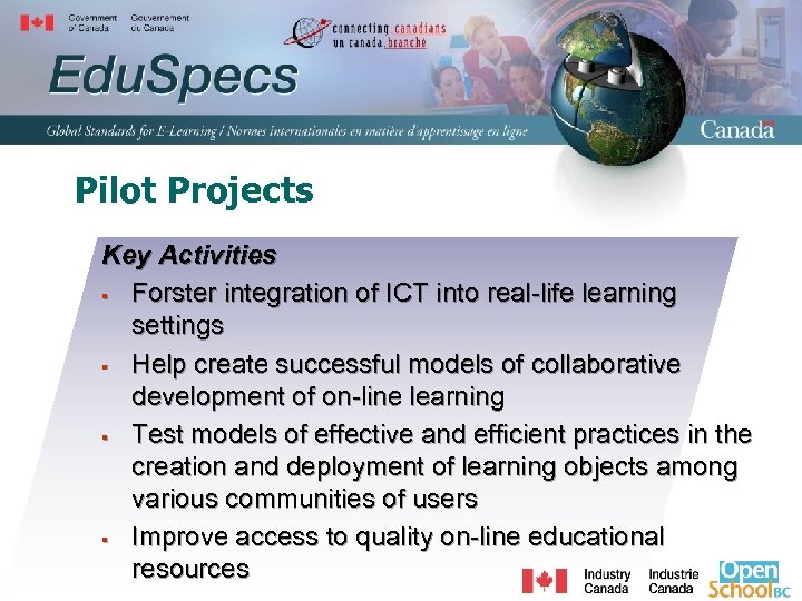 Pilot Projects Key Activities § Forster integration of ICT into real-life learning settings §