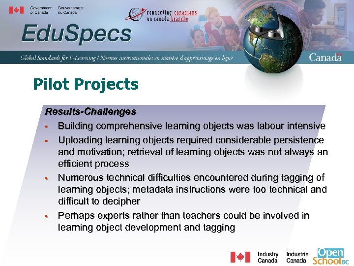 Pilot Projects Results-Challenges § Building comprehensive learning objects was labour intensive § Uploading learning