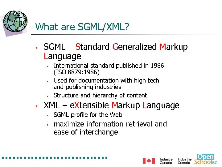 What are SGML/XML? § SGML – Standard Generalized Markup Language § § International standard