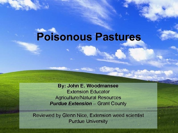 Poisonous Pastures By: John E. Woodmansee Extension Educator Agriculture/Natural Resources Purdue Extension – Grant