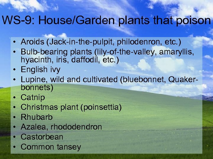 WS-9: House/Garden plants that poison • Aroids (Jack-in-the-pulpit, philodenron, etc. ) • Bulb-bearing plants