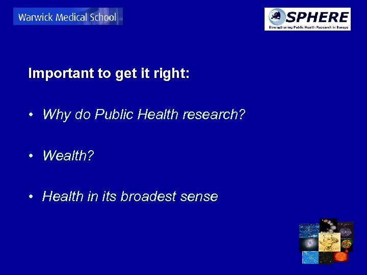 Important to get it right: • Why do Public Health research? • Wealth? •