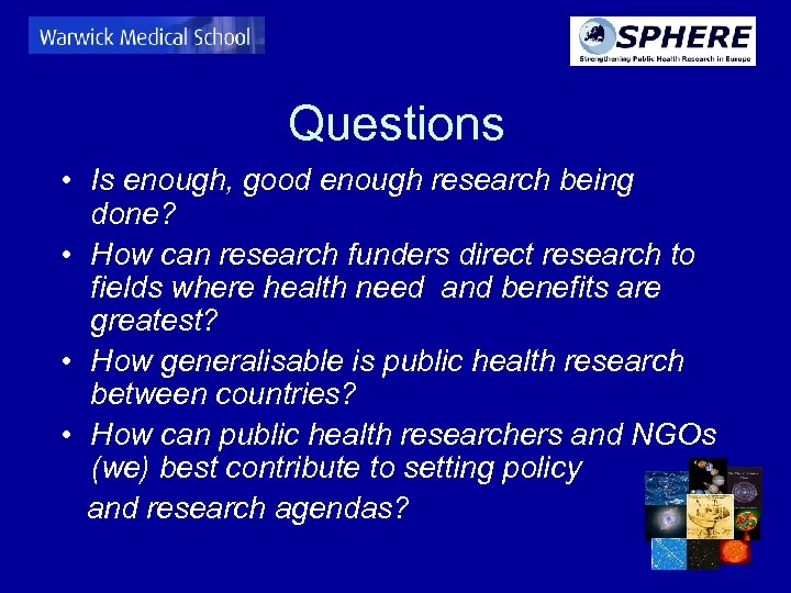 Questions • Is enough, good enough research being done? • How can research funders