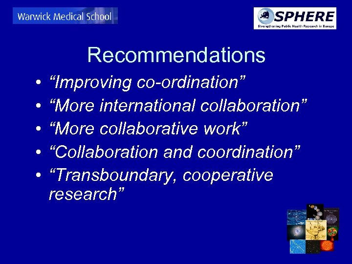 "Recommendations • • • ""Improving co-ordination"" ""More international collaboration"" ""More collaborative work"" ""Collaboration and"