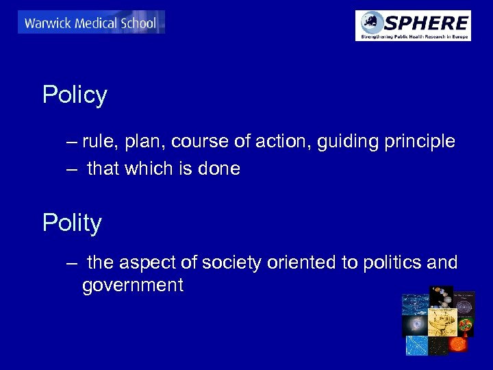 Policy – rule, plan, course of action, guiding principle – that which is done