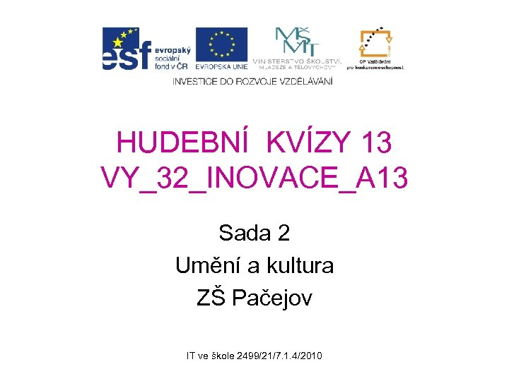 HUDEBNÍ KVÍZY 13 VY_32_INOVACE_A 13 Sada 2 Umění a kultura ZŠ Pačejov IT ve