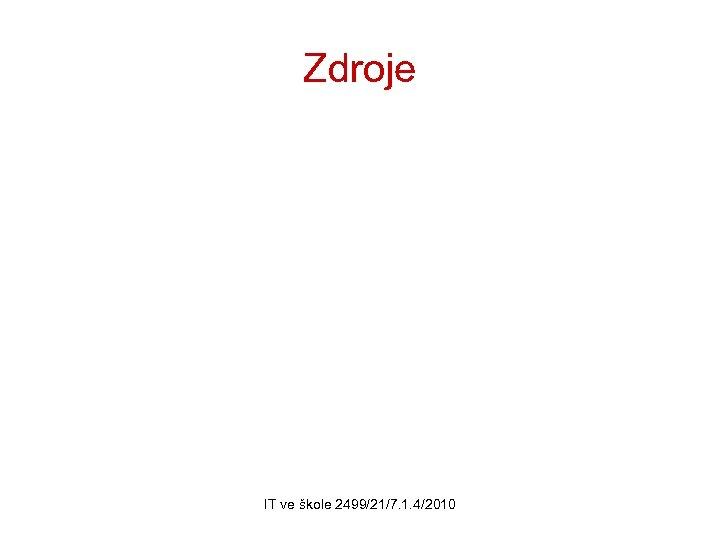 Zdroje IT ve škole 2499/21/7. 1. 4/2010