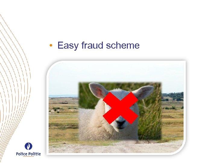 • Easy fraud scheme