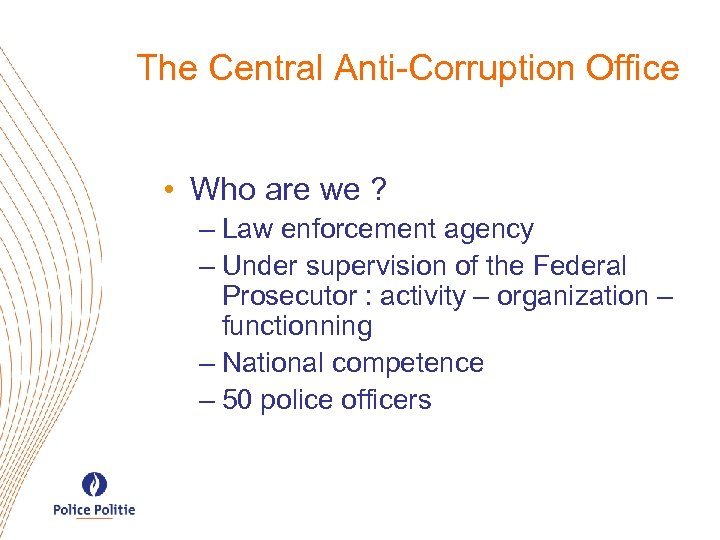 The Central Anti-Corruption Office • Who are we ? – Law enforcement agency –
