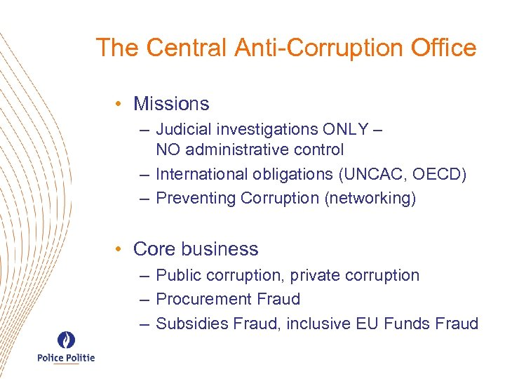 The Central Anti-Corruption Office • Missions – Judicial investigations ONLY – NO administrative control