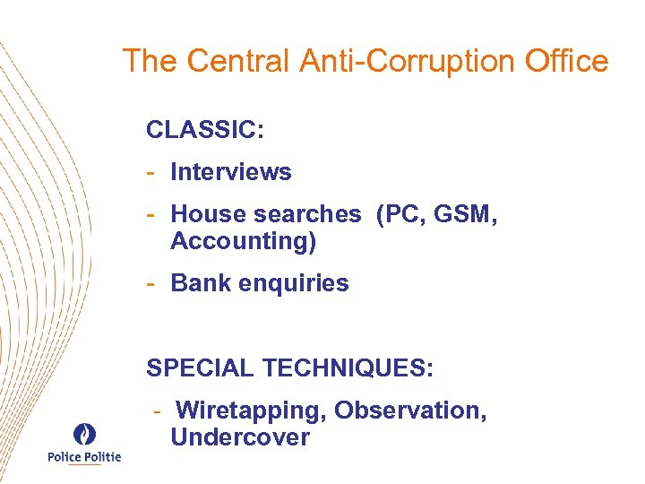 The Central Anti-Corruption Office CLASSIC: - Interviews - House searches (PC, GSM, Accounting) -