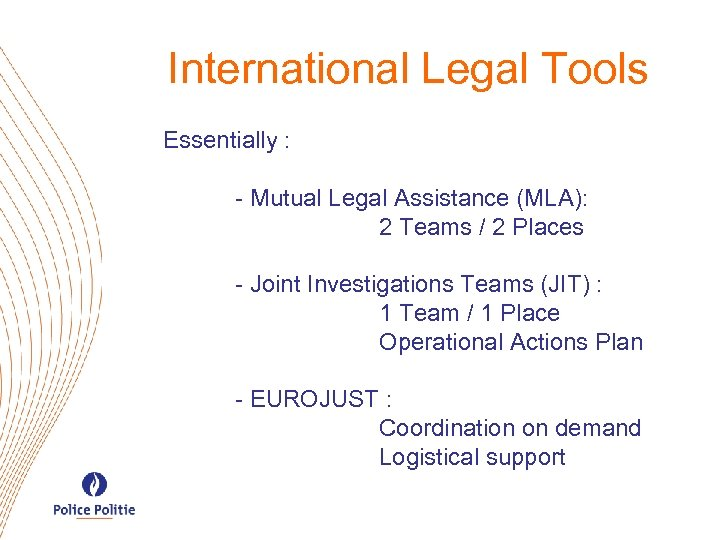 International Legal Tools Essentially : - Mutual Legal Assistance (MLA): 2 Teams / 2