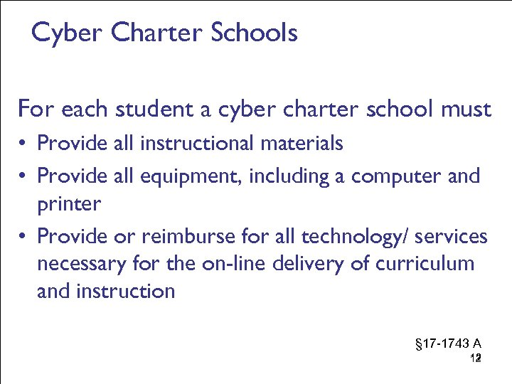 Cyber Charter Schools For each student a cyber charter school must • Provide all