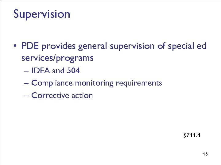 Supervision • PDE provides general supervision of special ed services/programs – IDEA and 504