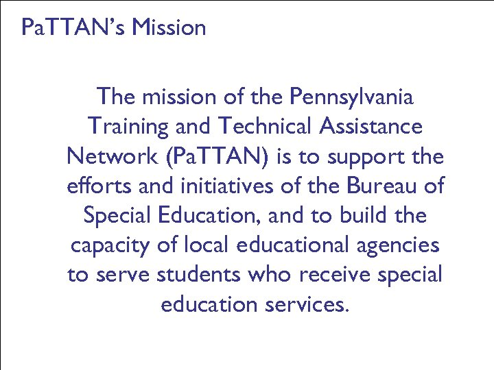 Pa. TTAN's Mission The mission of the Pennsylvania Training and Technical Assistance Network (Pa.
