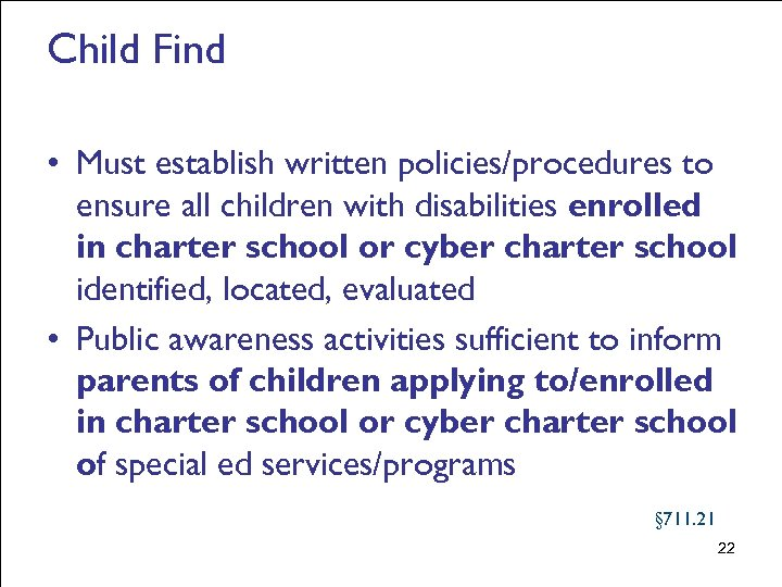 Child Find • Must establish written policies/procedures to ensure all children with disabilities enrolled