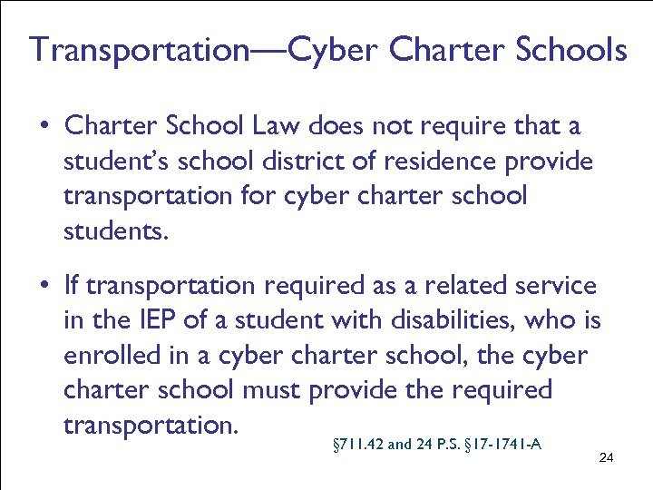 Transportation—Cyber Charter Schools • Charter School Law does not require that a student's school
