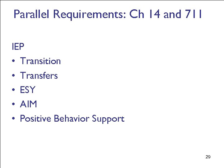 Parallel Requirements: Ch 14 and 711 IEP • Transition • Transfers • ESY •