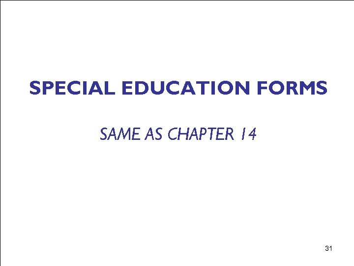 SPECIAL EDUCATION FORMS SAME AS CHAPTER 14 31