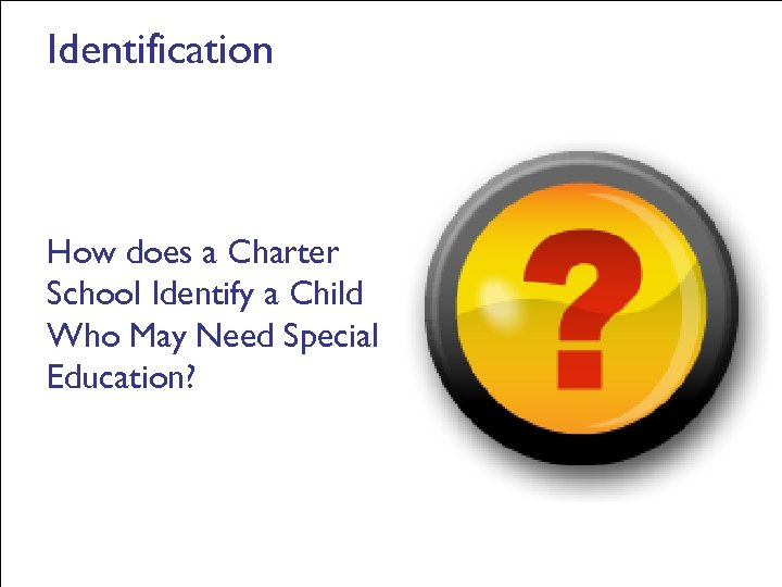 Identification How does a Charter School Identify a Child Who May Need Special Education?
