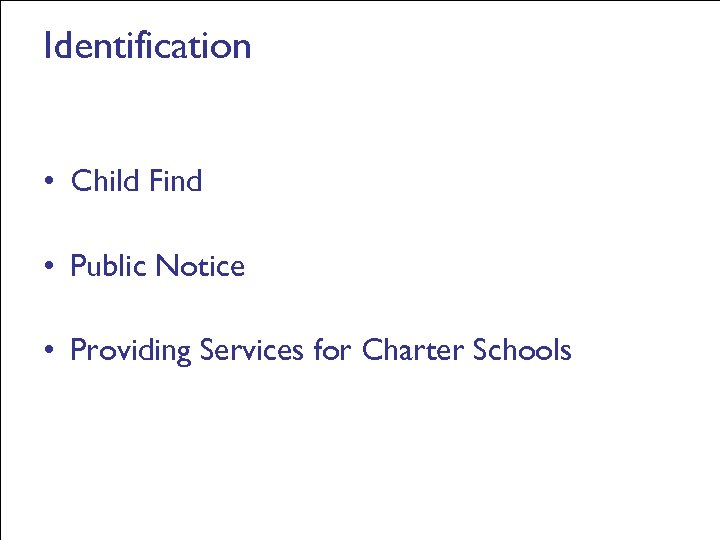 Identification • Child Find • Public Notice • Providing Services for Charter Schools