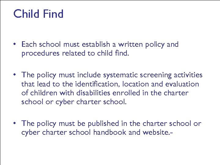 Child Find • Each school must establish a written policy and procedures related to