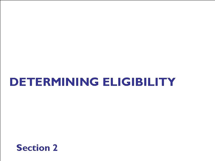 DETERMINING ELIGIBILITY Section 2