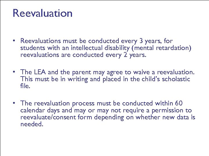 Reevaluation • Reevaluations must be conducted every 3 years, for students with an intellectual