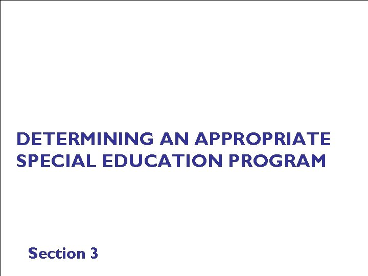 DETERMINING AN APPROPRIATE SPECIAL EDUCATION PROGRAM Section 3