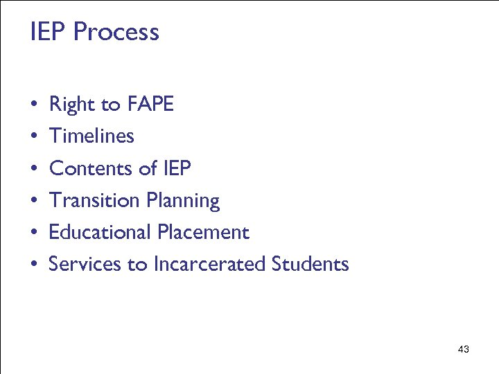 IEP Process • • • Right to FAPE Timelines Contents of IEP Transition Planning