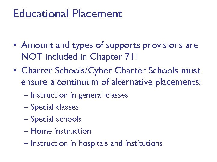Educational Placement • Amount and types of supports provisions are NOT included in Chapter