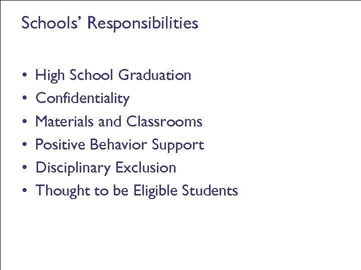 Schools' Responsibilities • • • High School Graduation Confidentiality Materials and Classrooms Positive Behavior