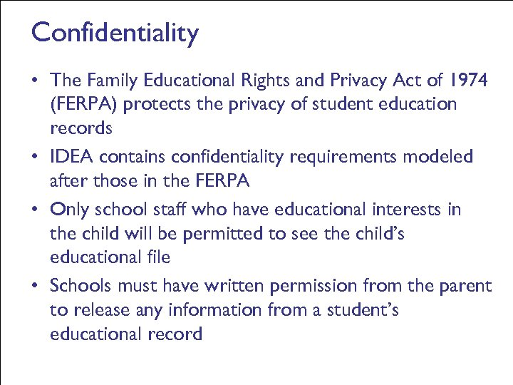 Confidentiality • The Family Educational Rights and Privacy Act of 1974 (FERPA) protects the