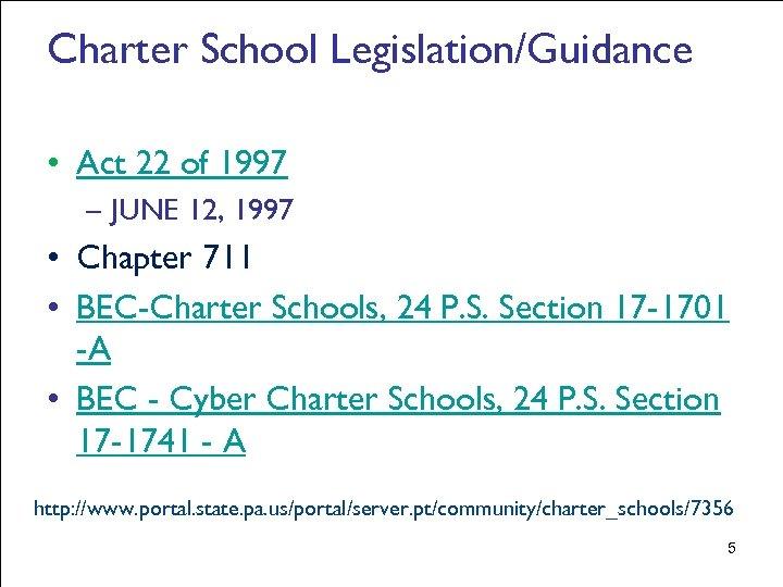 Charter School Legislation/Guidance • Act 22 of 1997 – JUNE 12, 1997 • Chapter