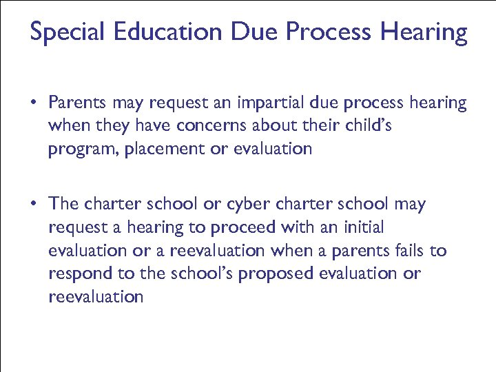 Special Education Due Process Hearing • Parents may request an impartial due process hearing