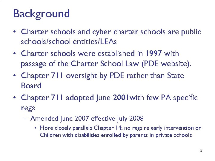 Background • Charter schools and cyber charter schools are public schools/school entities/LEAs • Charter