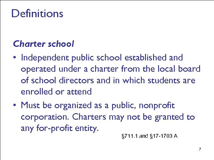 Definitions Charter school • Independent public school established and operated under a charter from