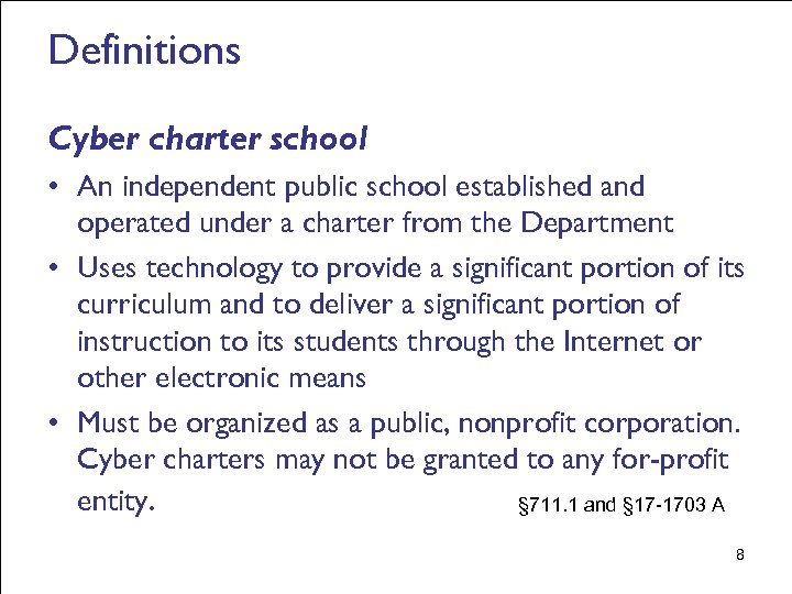 Definitions Cyber charter school • An independent public school established and operated under a