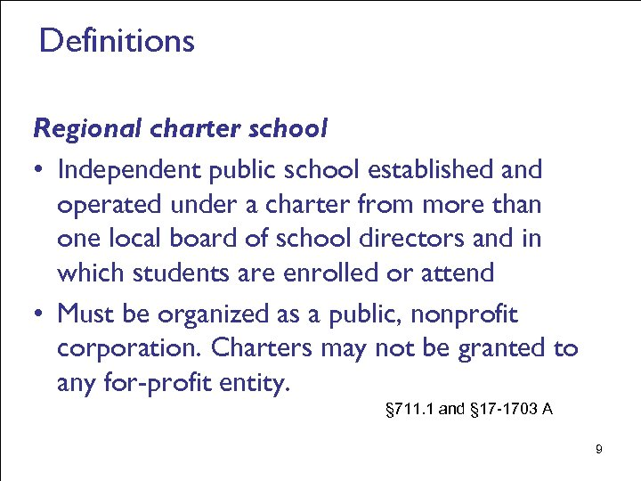 Definitions Regional charter school • Independent public school established and operated under a charter