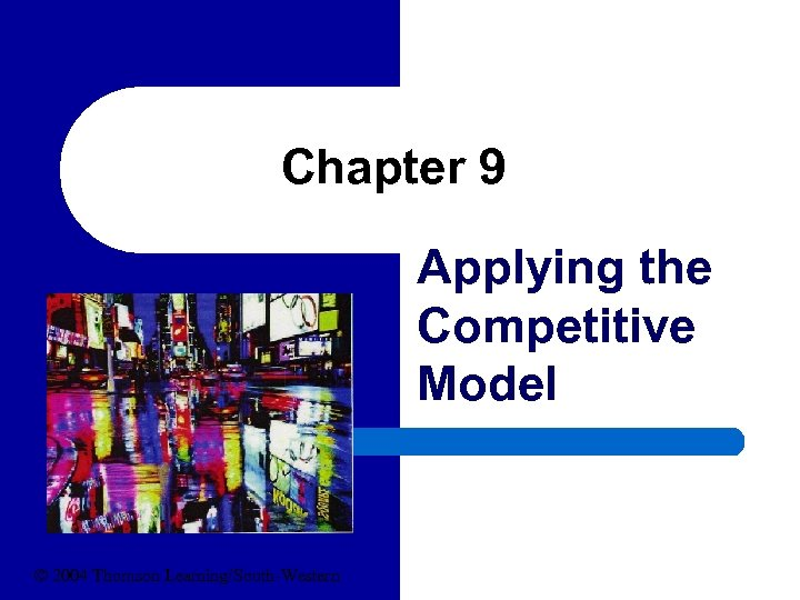 Chapter 9 Applying the Competitive Model © 2004 Thomson Learning/South-Western
