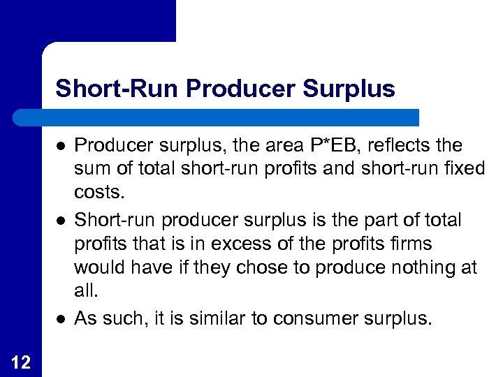 Short-Run Producer Surplus l l l 12 Producer surplus, the area P*EB, reflects the